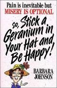 Stick a Geranium in Your Hat and Be Happy! 0 9780849932014 0849932017