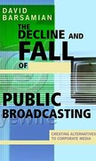 The Decline and Fall of Public Broadcasting 2nd edition 9780896086548 0896086542
