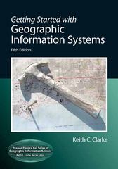 Getting Started with Geographic Information Systems 5th Edition 9780131494985 0131494988