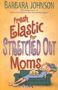Fresh Elastic for Stretched Out Moms 2nd edition 9780800758592 0800758595