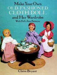 Make Your Own Old-Fashioned Cloth Doll and Her Wardrobe 0 9780486263618 0486263614