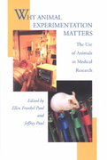 Why Animal Experimentation Matters 1st edition 9780765800251 076580025X
