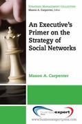 An Executive's Primer on the Strategy of Social Networks 0 9781606490297 160649029X