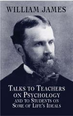 Talks to Teachers on Psychology and to Students on Some of Life's Ideals 1st Edition 9780486419640 0486419649