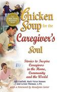 Chicken Soup for the Caregiver's Soul 1st edition 9780757301599 0757301592