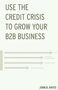 Use the Credit Crisis to Grow Your B2B Business 0 9780972794213 0972794212
