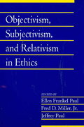 Objectivism, Subjectivism, and Relativism in Ethics: Volume 25, Part 1 0 9780521719636 0521719631