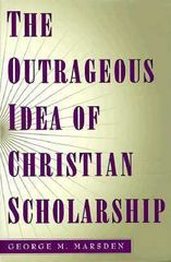 The Outrageous Idea of Christian Scholarship 0 9780195122909 0195122909