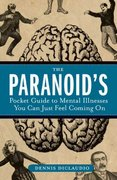 The Paranoid's Pocket Guide to Mental Disorders You Can Just Feel Coming On 1st edition 9781596912700 1596912707