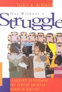 Not Without a Struggle 1st Edition 9780829810769 0829810765