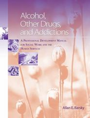 Alcohol, Other Drugs and Addictions: A Professional Development Manual for Social Work and the Human Services 1st Edition 9780534641252 0534641253