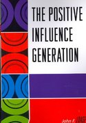 The Positive Influence Generation 1st edition 9780761838241 0761838244