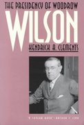 The Presidency of Woodrow Wilson 1st Edition 9780700605248 070060524X