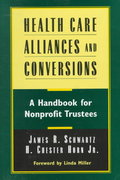 Health Care Alliances and Conversions 1st edition 9780787941772 0787941778