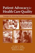 Patient Advocacy For Health Care Quality: Strategies For Achieving Patient-Centered Care 1st edition 9780763749613 0763749613