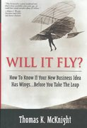 Will It Fly? How to Know if Your New Business Idea Has Wings...Before You Take the Leap 1st Edition 9780132044653 013204465X