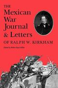 The Mexican War Journal and Letters of Ralph W. Kirkham 0 9780890965375 0890965374