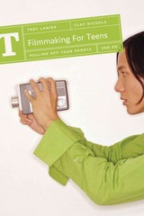 Filmmaking for Teens 2nd Edition 9781932907681 1932907688