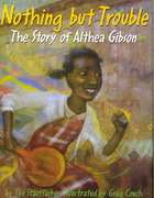 Nothing but Trouble: The Story of Althea Gibson 0 9780375834080 0375834087