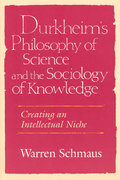 Durkheim's Philosophy of Science and the Sociology of Knowledge 2nd edition 9780226742526 0226742520