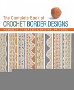 The Complete Book of Crochet Border Designs 0 9781579909147 1579909140