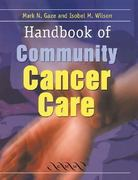 Handbook of Community Cancer Care 1st edition 9781841100012 1841100013