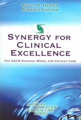 Synergy For Clinical Excellence: The AACN Synergy Model For Patient Care 1st Edition 9780763726010 076372601X