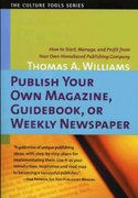 Publish Your Own Magazine, Guidebook, or Weekly Newspaper 0 9781591810032 1591810035