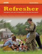 Refresher:  Emergency Care And Transportation Of The Sick And Injured 2nd edition 9780763742294 0763742295