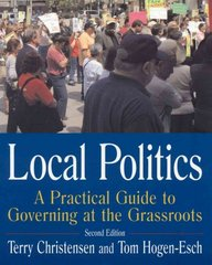 Local Politics: A Practical Guide to Governing at the Grassroots 2nd edition 9780765614407 0765614405