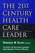 The 21st Century Health Care Leader 1st edition 9780787941574 0787941573