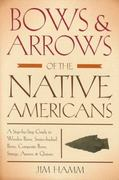 Bows and Arrows of the Native Americans 1st edition 9781599210834 1599210835