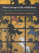 Where Courage Is Like a Wild Horse 1st Edition 9780803292888 0803292880