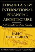 Toward a New International Financial Architecture 0 9780881322705 0881322709