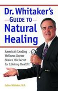 Dr. Whitaker's Guide to Natural Healing 1st edition 9780761506690 0761506691