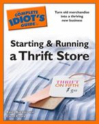 Idiot's Guides: Starting and Running a Thrift Store 0 9781592579525 1592579523