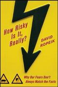 How Risky Is It, Really?: Why Our Fears Don't Always Match the Facts 1st Edition 9780071629690 0071629696