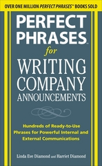 Perfect Phrases for Writing Company Announcements: Hundreds of Ready-to-Use Phrases for Powerful Internal and External Communications 1st edition 9780071635486 0071635483