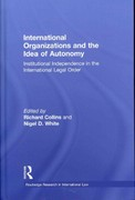 International Organizations and the Idea of Autonomy 1st edition 9780203828090 0203828097