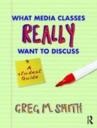 What Media Classes Really Want to Discuss 1st Edition 9780415778121 0415778123