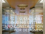 Sustainable Building Systems and Construction for Designers 1st Edition 9781563677120 1563677121