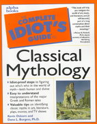 The Complete Idiot's Guide to Classical Mythology 1st edition 9780028623856 0028623851