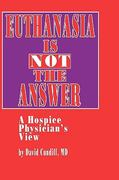 Euthanasia Is Not the Answer 1st edition 9780896032378 089603237X