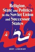 Religion, State and Politics in the Soviet Union and Successor States 0 9780521467841 0521467845