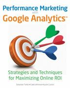 Performance Marketing with Google Analytics 1st edition 9780470578315 0470578319