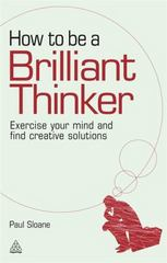 How to Be a Brilliant Thinker 1st Edition 9780749455064 0749455063
