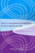 The U. S. Oral Health Workforce in the Coming Decade 1st edition 9780309139045 030913904X