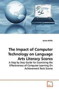 The Impact of Computer Technology on Language Arts Literacy Scores 0 9783836468220 3836468220