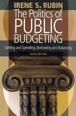 The Politics of Public Budgeting: Getting and Spending, Borrowing and Balancing, 6th Edition 6th edition 9781604264616 1604264616