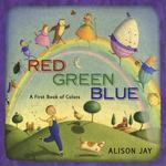 Red, Green, Blue: a First Book of Colors 0 9780525423034 0525423036